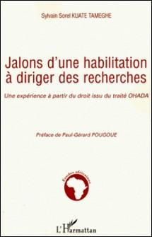 Jalons d'une habilitation à diriger des recherches - Une expérience à partir du droit issu du traité OHADA-Sylvain Sorel Kuate-Tameghe