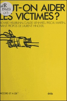 Peut-on aider les victimes ?-Richard Hellbrunn , Pascal Martin , Claude Lienhard
