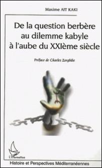 De la question berbère au dilemme kabyle à l'aube du XXIe siècle-Maxime Ait Kaki