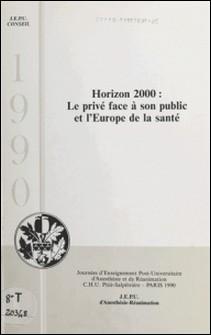 Horizon 2000 : le privé face à son public et l'Europe de la santé-Journées d'enseignement post-u , Elisabeth Balagny , Alain Bénichou