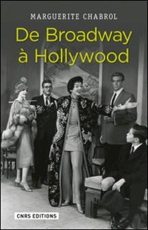 De Broadway à Hollywood - Stratégies d'importation du théâtre new-yorkais dans le cinéma classique américain-Marguerite Chabrol