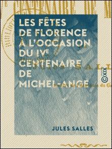 Les Fêtes de Florence à l'occasion du IVe centenaire de Michel-Ange-Jules Salles