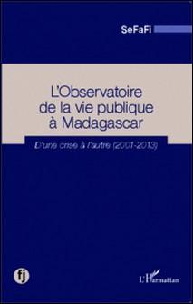 L'Observatoire de la vie publique à Madagascar - D'une crise à l'autre (2001-2013)-SeFaFi