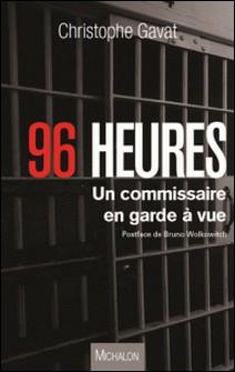 96 heures - Un commissaire en garde à vue-Christophe Gavat