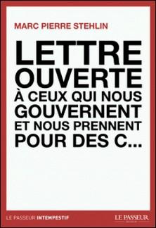 Lettre ouverte à ceux qui nous gouvernent et nous prennent pour des c...-Marc Pierre Stehlin