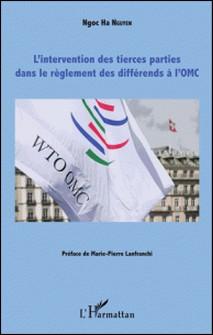 L'intervention des tierces parties dans le règlement des différends à l'OMC-Ngoc Ha Nguyen , Marie-Pierre Lanfranchi