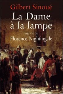 La Dame à la lampe - Une vie de Florence Nightingale-Gilbert Sinoué