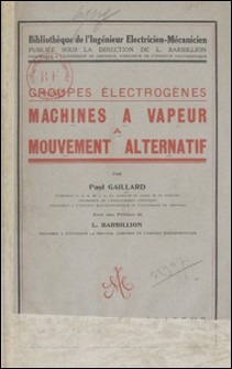 Machines à vapeur à mouvement alternatif - Groupes électrogènes-Paul Gaillard , Louis Barbillion