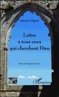 Lettre à tous ceux qui cherchent Dieu-Martine Digard