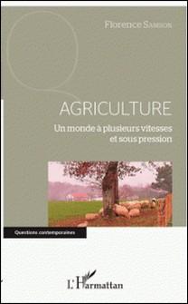 Agriculture - Un monde à plusieurs vitesses et sous pression-Florence Samson