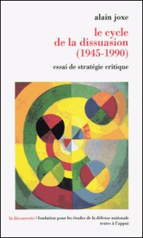 Le cycle de la dissuasion, 1945-1990 - Essai de stratégie critique-Alain Joxe