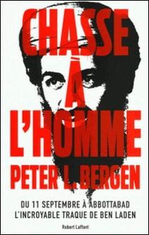 Chasse à l'homme - Du 11 septembre à Abbotabad, l'incroyable traque de Ben Laden-Peter-L Bergen