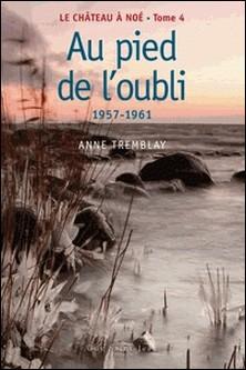 Le château à Noé Tome 4-Anne Tremblay