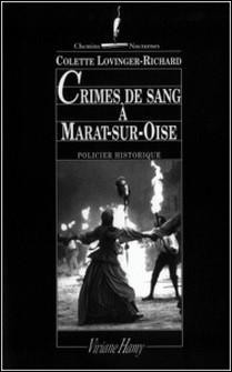 Crimes de sang à Marat-sur-Oise. A Compiègne sous la Terreur-Colette Lovinger-Richard