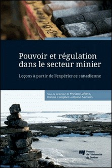 Pouvoir et régulation dans le secteur minier - Leçons à partir de l'expérience canadienne-Myriam Laforce , Bonnie Campbell , Bruno Sarrasin