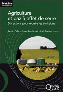 Agriculture et gaz à effet de serre - Dix actions pour réduire les émissions-Sylvain Pellerin , Laure Bamière , Lénaïc Pardon