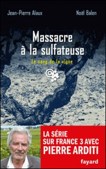 Massacre à la sulfateuse - Le sang de la vigne, tome 21-Jean-Pierre Alaux , Noël Balen