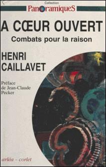 A coeur ouvert - Combats pour la raison-Henri Caillavet