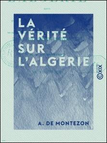 La Vérité sur l'Algérie-A. Montezon (de)