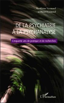 De la psychiatrie à la psychanalyse - Cinquante ans de pratique et de recherches-Madeleine Vermorel