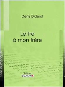 Lettre à mon frère-Denis Diderot , Ligaran
