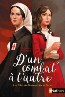 D'un combat à l'autre - Les filles de Pierre et Marie Curie-Béatrice Nicodème