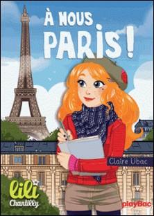 Lili Chantilly - T14 - À nous Paris !-Claire Ubac