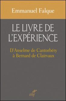 Le livre de l'expérience - D'Anselme de Cantorbéry à Bernard de Clairvaux-Emmanuel Falque