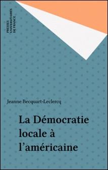 La Démocratie locale à l'américaine-Jeanne Becquart-Leclercq