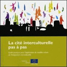 La cité interculturelle pas à pas - Guide pratique pour l'application du modèle urbain de l'intégration interculturelle-Conseil de l'Europe