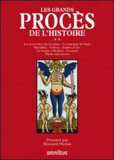Les grands procès de l'Histoire - Tome 2 : les possédées de Loudun, le marquis de Sade, Ravaillac, Vidocq, Jeanne d'Arc, La bande à Bonnot, Fouquet, Marie-Antoinette-Bernard Michal