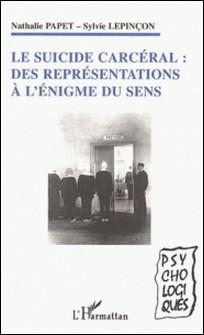 Le suicide carcéral : des représentations à l'énigme du sens-Nathalie Papet