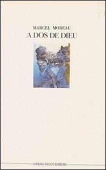 À dos de Dieu ou l'Ordure lyrique-Marcel Moreau