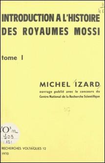 Introduction à l'histoire des royaumes mossi (1)-Michel Izard , Guy Le Moal , Marcel Poussi