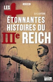Les plus étonnantes histoires du IIIe Reich - Les derniers secrets d'Hitler, Staline et Mussolini-Daniel-Charles Luytens