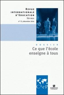Ce que l'école enseigne à tous - Revue Internationale d'éducation Sèvres nº73 - Ebook-CIEP