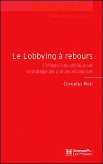 Le lobbying à rebours - L'influence du politique sur la stratégie des grandes entreprises-Cornelia Woll