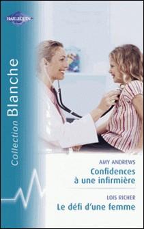 Confidences à une infirmière - Le défi d'une femme (Harlequin Blanche)-Amy Andrews , Lois Richer