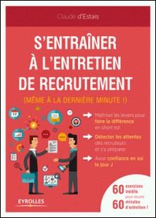 S'entrainer à l'entretien de recrutement - (Même à la dernière minute !)-Claude d' Estais
