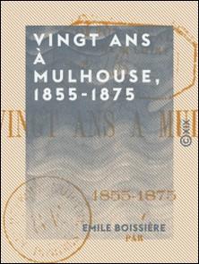 Vingt ans à Mulhouse, 1855-1875-Emile Boissière