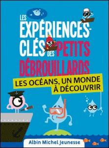 Les Expériences-clés des Petits Debrouillards - L'Eau - Les océans, un monde à découvrir-L'association française des Pe