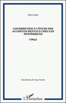 Contribution à l'étude des accidents mentaux chez les hystériques : 1893-Pierre Janet