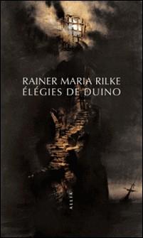 Elégies de Duino - Suivi d'une lettre de l'auteur adressée à Witold von Hulewicz-Rainer Maria Rilke
