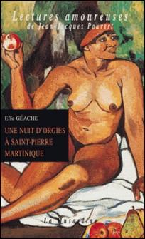 Une nuit d'orgies à Saint-Pierre Martinique-Effe Géache