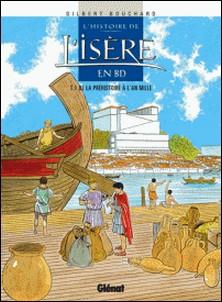 L'Histoire de l'Isère en BD - Tome 01 - De la Préhistoire à l'an mille-Gilbert Bouchard