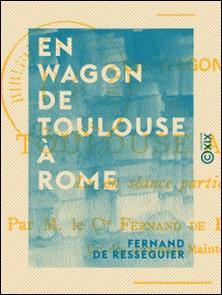 En wagon de Toulouse à Rome-Fernand Rességuier (de)