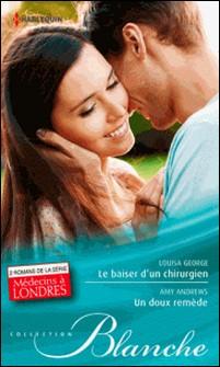 Le baiser d'un chirurgien - Un doux remède - T7 et T8 - Médecins à Londres-Louisa George , Amy Andrews