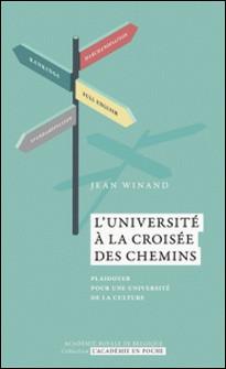 L'Université à la croisée des chemins - Plaidoyer pour une université de la culture-Jean Winand