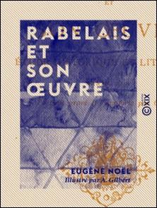 Rabelais et son ouvre - Étude historique et littéraire-Eugène Noël , A. Gilbert