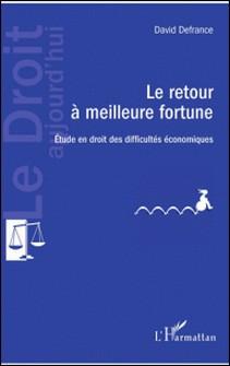 Le retour à meilleure fortune - Etude en droit des difficultés économiques-David Defrance